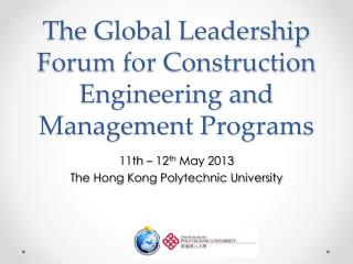 The Global Leadership Forum for Construction  Engineering and Management  Programs