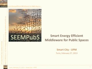Smart Energy  Efficient Middleware  for Public  Spaces Smart City - UPM Turin ,  February  27, 2013
