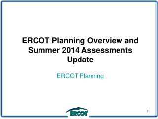 ERCOT Planning Overview and Summer 2014 Assessments Update