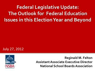 Federal Legislative Update:  The Outlook for  Federal Education Issues in this Election Year and Beyond