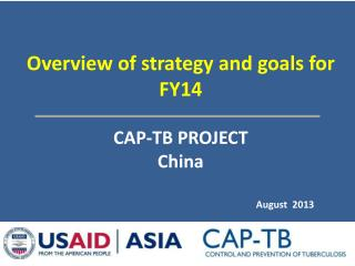 Overview  of strategy and goals for FY14 CAP-TB PROJECT China