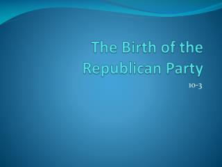The Birth of the Republican  Party
