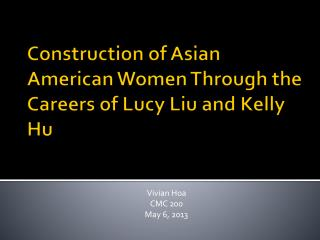 Construction of Asian American Women Through the Careers of Lucy Liu and Kelly  Hu