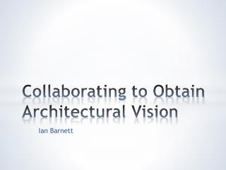Collaborating to Obtain Architectural Vision