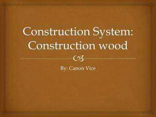 Construction System: Construction wood