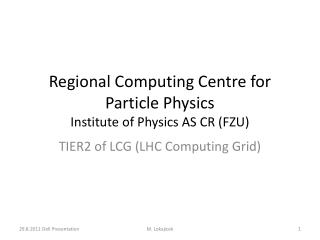Regional Computing Centre for Particle Physics  Institute of Physics AS CR (FZU)
