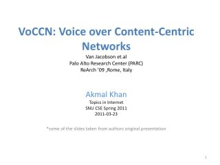 VoCCN : Voice over Content-Centric Networks Van Jacobson et.al Palo Alto Research Center (PARC) ReArch  '09 ,Rome, Ital