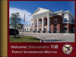 Welcome!  ¡Bienvenidos!  欢 迎 Parent Information Meeting