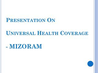 Presentation On  Universal Health Coverage -  MIZORAM