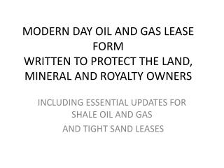 MODERN DAY OIL AND GAS LEASE FORM WRITTEN TO PROTECT THE LAND, MINERAL AND ROYALTY OWNERS