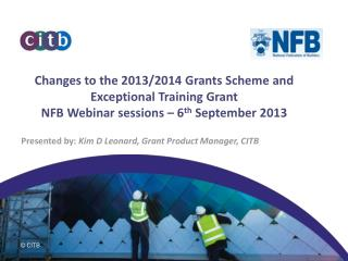 Changes to the 2013/2014 Grants Scheme and Exceptional Training Grant  NFB Webinar sessions – 6 th  September 2013