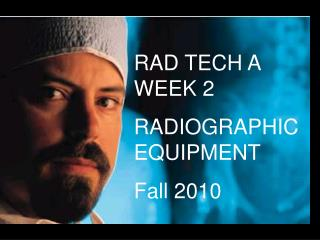 RAD TECH A     WEEK 2 RADIOGRAPHIC EQUIPMENT Fall 2010