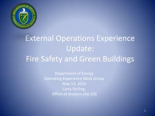 External Operations Experience Update:  Fire Safety and Green Buildings