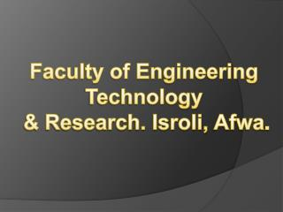 Faculty of Engineering Technology  & Research. Isroli,  Afwa .