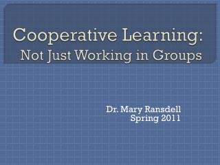 Cooperative Learning:  Not Just Working in Groups