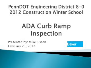 PennDOT Engineering District  8-0 2012 Construction Winter School ADA Curb Ramp Inspection