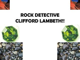 ROCK DETECTIVE  CLIFFORD LAMBETH!!