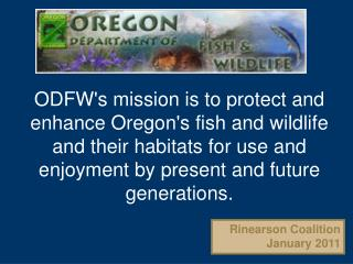 ODFW's mission is to protect and enhance Oregon's fish and wildlife and their habitats for use and enjoyment by present