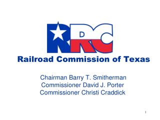 Railroad Commission of Texas Chairman Barry T.  Smitherman Commissioner David J. Porter Commissioner Christi Craddick