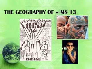 THE GEOGRAPHY OF – MS 13