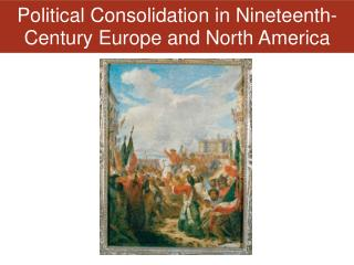 Political Consolidation in Nineteenth-Century Europe and North America