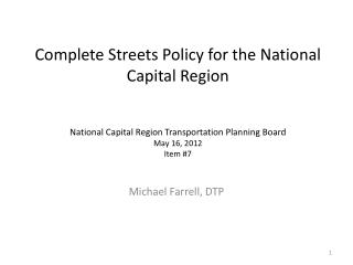Complete Streets Policy for the National Capital Region National Capital Region Transportation Planning Board May 16, 2