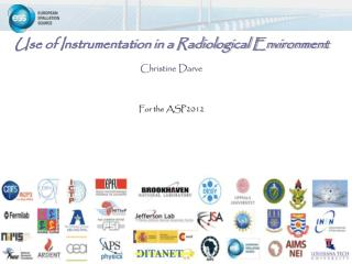Use of Instrumentation in a Radiological Environment Christine  Darve For the ASP2012
