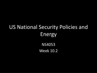 US National Security Policies and Energy