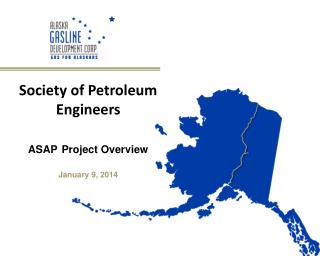 Society of Petroleum Engineers ASAP Project Overview January 9 , 2014
