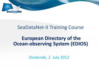 SeaDataNet-II Training Course  European Directory of the Ocean-observing System (EDIOS)