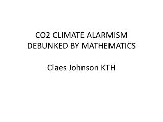 CO2 CLIMATE ALARMISM DEBUNKED BY MATHEMATICS Claes Johnson KTH