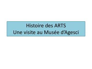 Histoire des  ARTS Une visite au Musée d' Agesci