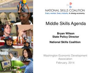 Middle Skills Agenda Bryan Wilson State Policy Director  National Skills Coalition