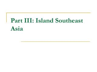 Part III: Island Southeast Asia