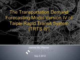The Transportation Demand Forecasting Model Version  IV  of Taipei Rapid Transit  System (TRTS IV)