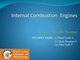 Internal Combustion  Engines          Faculty : Jayesh  Parmar                                 STUDENT  NAME:   ( 1 ) Pa