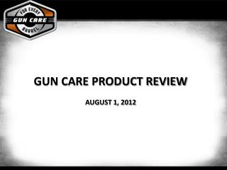 Gun Care Product Review August 1 , 2012