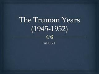 The Truman Years (1945-1952)