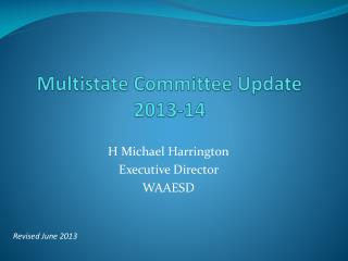 Multistate Committee Update 2013-14