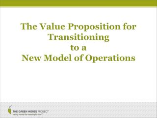 The Value Proposition for Transitioning  to a  New Model of Operations