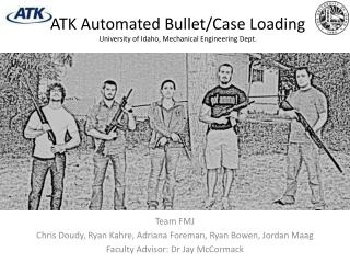 ATK  Automated Bullet/Case Loading University  of Idaho, Mechanical Engineering Dept.