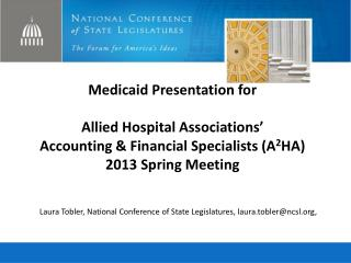 Medicaid Presentation for  Allied Hospital Associations'  Accounting & Financial Specialists (A 2 HA)  2013 Spring M