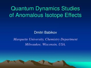 Quantum Dynamics Studies   of Anomalous Isotope Effects