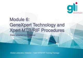Module 6:  GeneXpert Technology and Xpert  MTB/RIF Procedures
