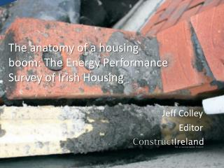 The anatomy of a housing boom: The  Energy Performance Survey of Irish  Housing