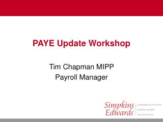PAYE Update Workshop Tim Chapman MIPP  Payroll Manager
