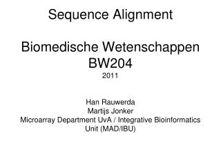 Sequence Alignment Biomedische Wetenschappen BW204 2011 Han Rauwerda Martijs Jonker Microarray Department UvA / Integrat