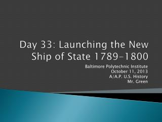 Day  33 :  Launching the New Ship of State 1789-1800