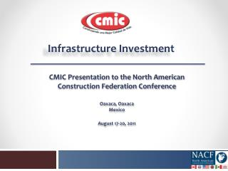 CMIC Presentation to the North American Construction Federation Conference Oaxaca, Oaxaca Mexico August 17-20, 2011