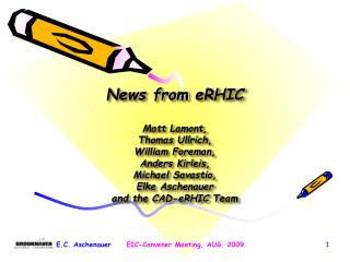 News from  eRHIC Matt Lamont, Thomas  Ullrich , William  Foreman, Anders  Kirleis ,  Michael  Savastio , Elke Aschenaue